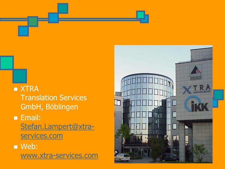 XTRA Translation Services GmbH, Böblingen Email: Stefan.Lampert@xtra- services.com Stefan.Lampert@xtra- services.com Web: www.xtra-services.com www.xtra-services.com