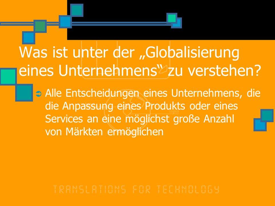 Was ist unter der Globalisierung eines Unternehmens zu verstehen? Alle Entscheidungen eines Unternehmens, die die Anpassung eines Produkts oder eines
