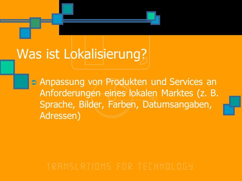 Was ist Lokalisierung? Anpassung von Produkten und Services an Anforderungen eines lokalen Marktes (z. B. Sprache, Bilder, Farben, Datumsangaben, Adre