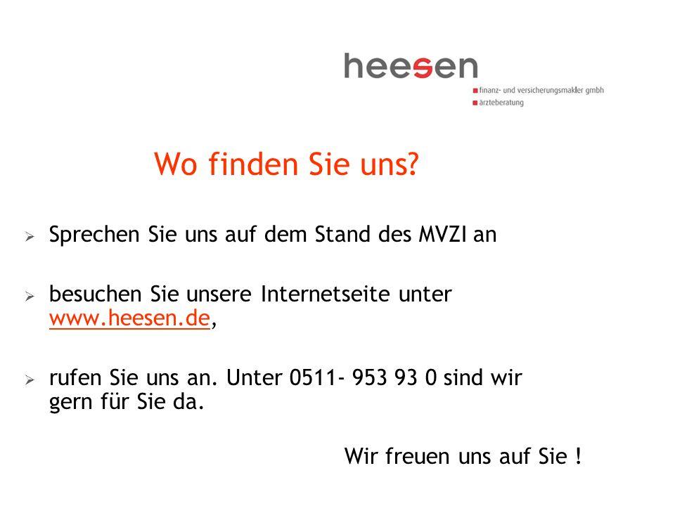 Wo finden Sie uns? Sprechen Sie uns auf dem Stand des MVZI an besuchen Sie unsere Internetseite unter www.heesen.de, www.heesen.de rufen Sie uns an. U