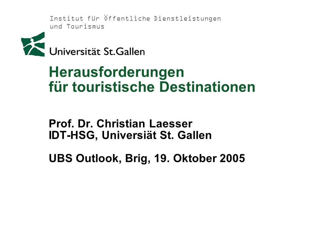 Institut für Öffentliche Dienstleistungen und Tourismus Herausforderungen für touristische Destinationen Prof. Dr. Christian Laesser IDT-HSG, Universi