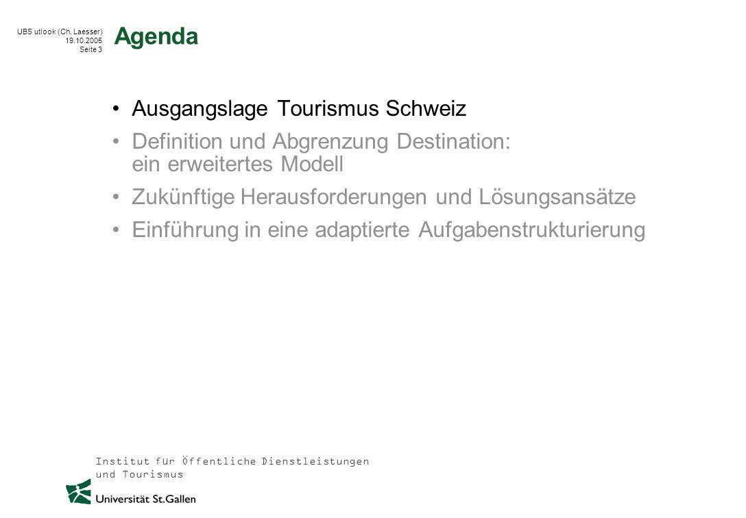 Institut für Öffentliche Dienstleistungen und Tourismus UBS utlook (Ch. Laesser) 19.10.2005 Seite 3 Agenda Ausgangslage Tourismus Schweiz Definition u