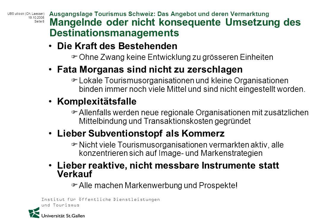 Institut für Öffentliche Dienstleistungen und Tourismus UBS utlook (Ch. Laesser) 19.10.2005 Seite 5 Ausgangslage Tourismus Schweiz: Das Angebot und de