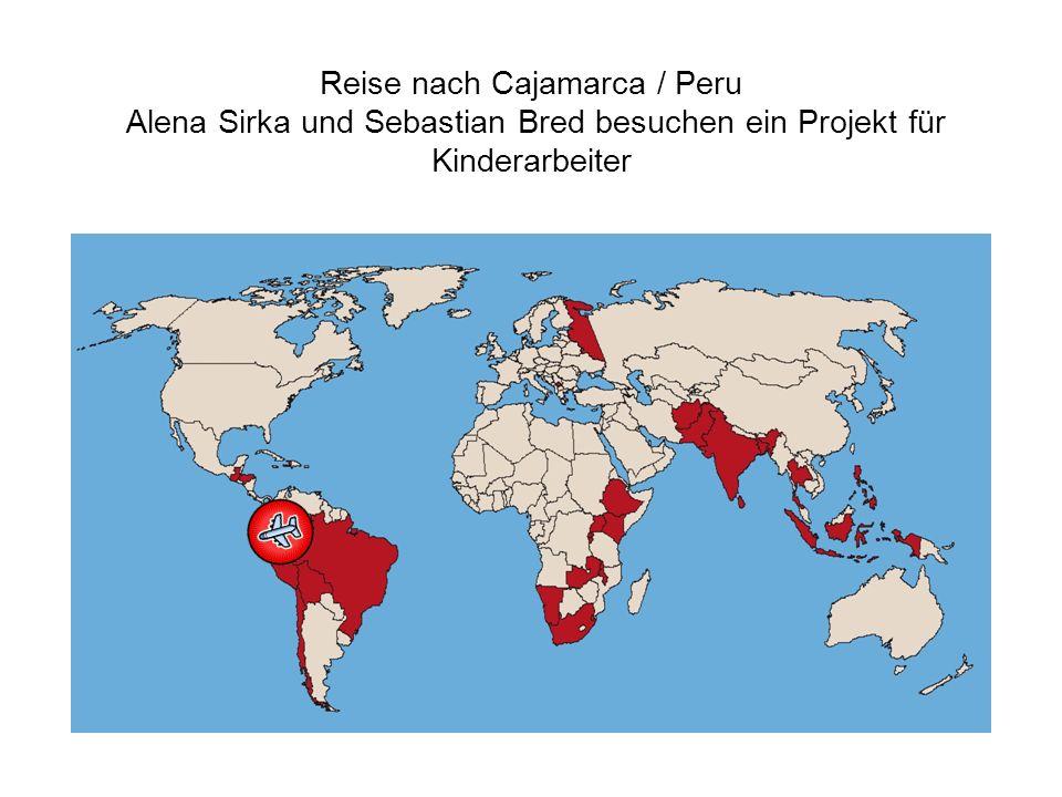 Reise nach Cajamarca / Peru Alena Sirka und Sebastian Bred besuchen ein Projekt für Kinderarbeiter
