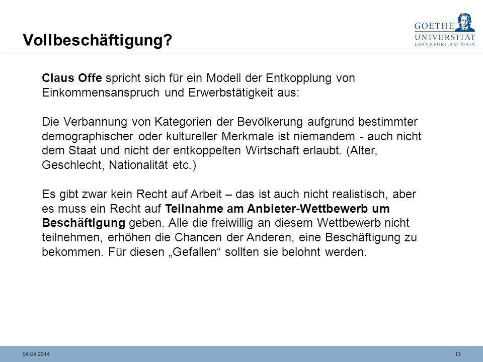 1304.04.2014 Vollbeschäftigung? Claus Offe spricht sich für ein Modell der Entkopplung von Einkommensanspruch und Erwerbstätigkeit aus: Die Verbannung