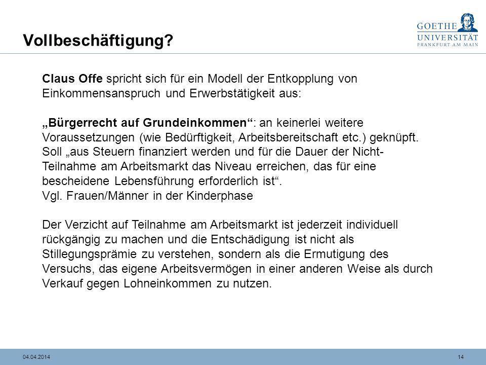 1404.04.2014 Vollbeschäftigung? Claus Offe spricht sich für ein Modell der Entkopplung von Einkommensanspruch und Erwerbstätigkeit aus: Bürgerrecht au