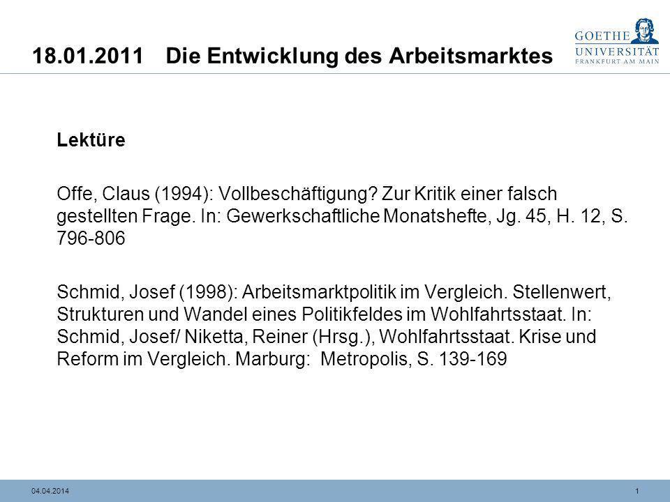 104.04.2014 18.01.2011Die Entwicklung des Arbeitsmarktes Lektüre Offe, Claus (1994): Vollbeschäftigung? Zur Kritik einer falsch gestellten Frage. In: