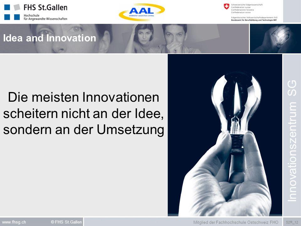 Mitglied der Fachhochschule Ostschweiz FHO S2R_12 www.fhsg.ch © FHS St.Gallen Die meisten Innovationen scheitern nicht an der Idee, sondern an der Ums