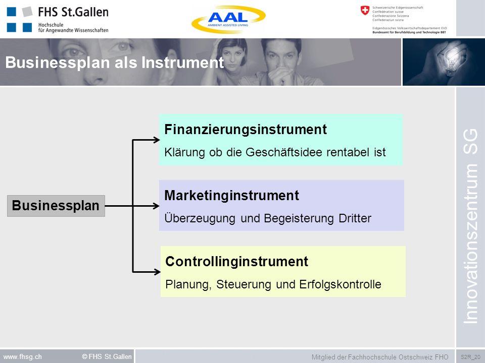 Mitglied der Fachhochschule Ostschweiz FHO S2R_20 www.fhsg.ch © FHS St.Gallen Businessplan als Instrument Innovationszentrum SG Businessplan Finanzier
