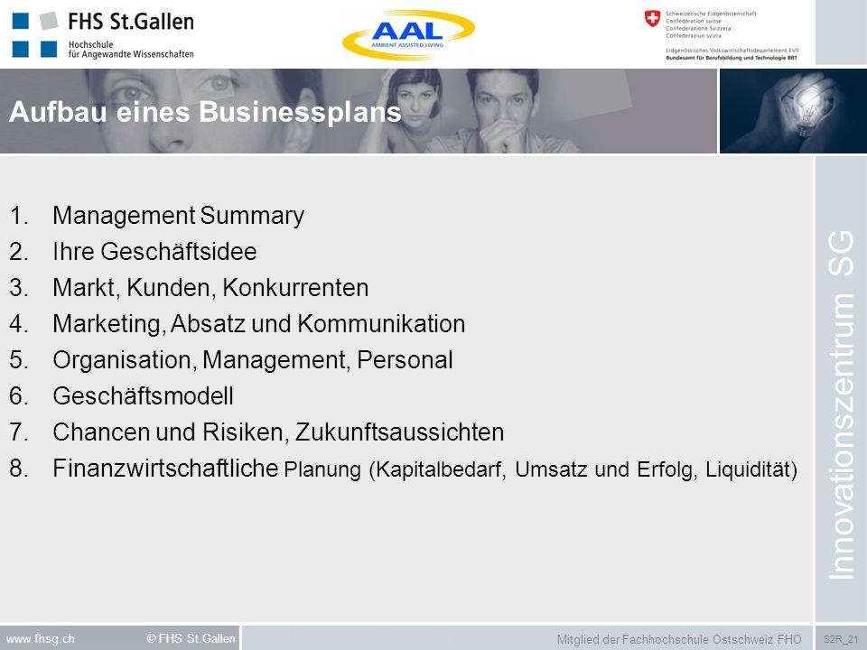 Mitglied der Fachhochschule Ostschweiz FHO S2R_21 www.fhsg.ch © FHS St.Gallen Aufbau eines Businessplans Innovationszentrum SG 1.Management Summary 2.