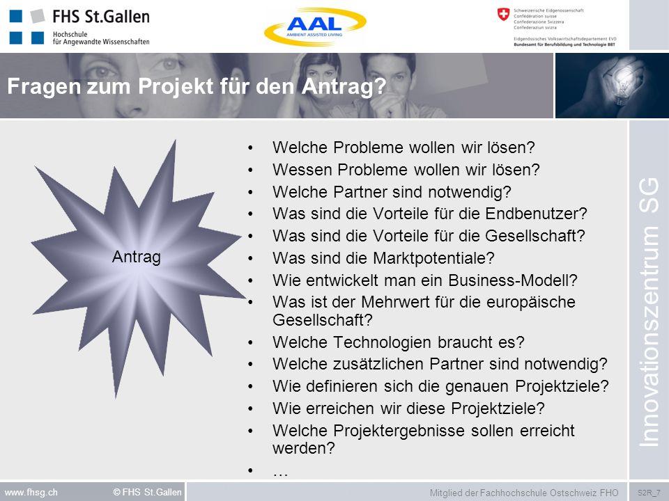 Mitglied der Fachhochschule Ostschweiz FHO S2R_7 www.fhsg.ch © FHS St.Gallen Fragen zum Projekt für den Antrag? Welche Probleme wollen wir lösen? Wess