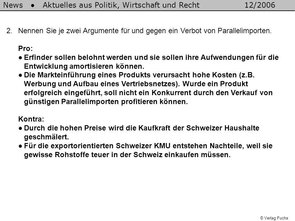 © Verlag Fuchs News Aktuelles aus Politik, Wirtschaft und Recht12/2006 2.Nennen Sie je zwei Argumente für und gegen ein Verbot von Parallelimporten. P
