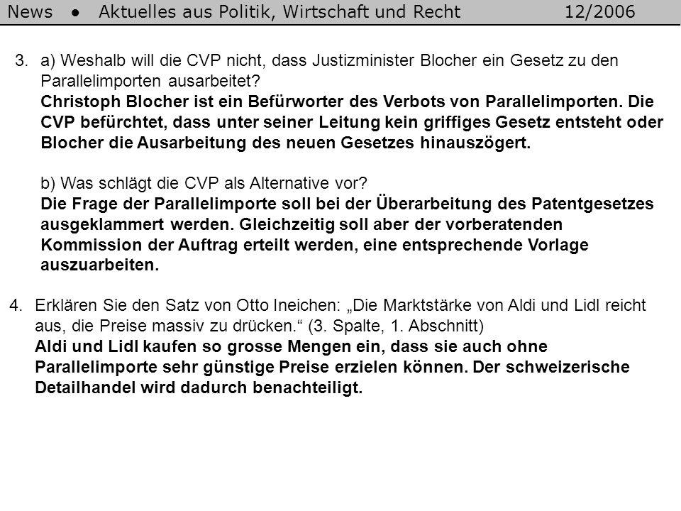 3.a) Weshalb will die CVP nicht, dass Justizminister Blocher ein Gesetz zu den Parallelimporten ausarbeitet? Christoph Blocher ist ein Befürworter des