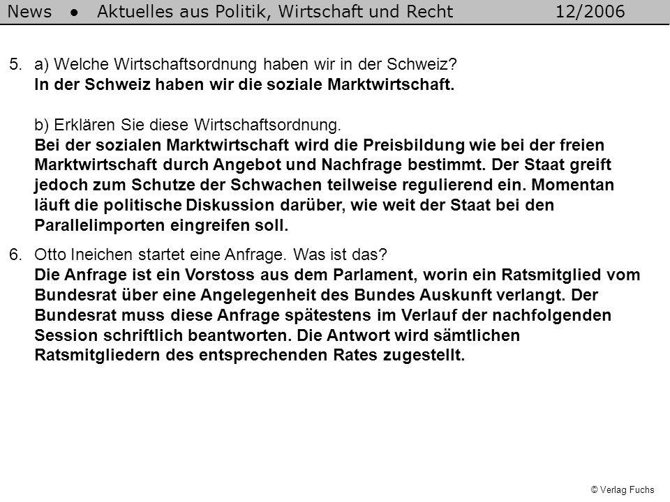 © Verlag Fuchs News Aktuelles aus Politik, Wirtschaft und Recht12/2006 5.a) Welche Wirtschaftsordnung haben wir in der Schweiz? In der Schweiz haben w