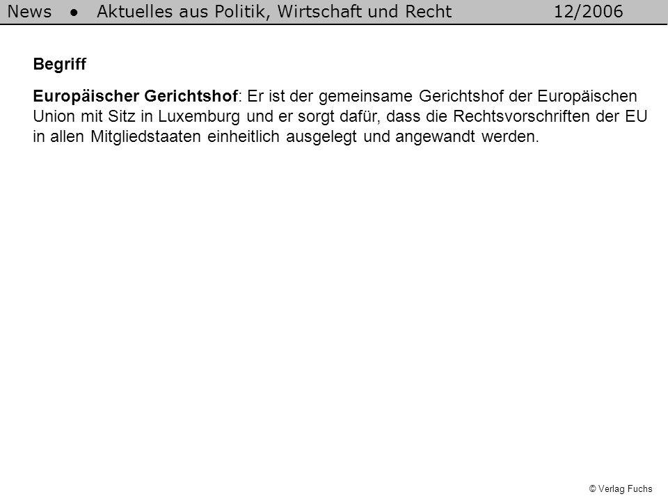 © Verlag Fuchs Begriff News Aktuelles aus Politik, Wirtschaft und Recht12/2006 Europäischer Gerichtshof: Er ist der gemeinsame Gerichtshof der Europäi