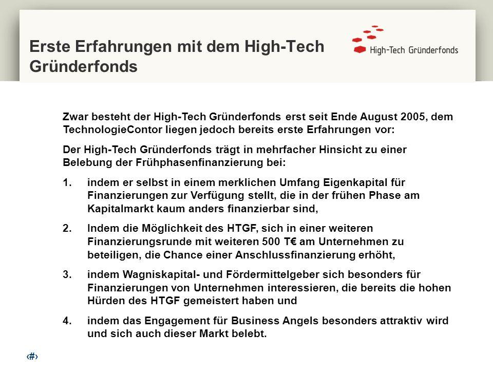 12 Erste Erfahrungen mit dem High-Tech Gründerfonds Zwar besteht der High-Tech Gründerfonds erst seit Ende August 2005, dem TechnologieContor liegen j
