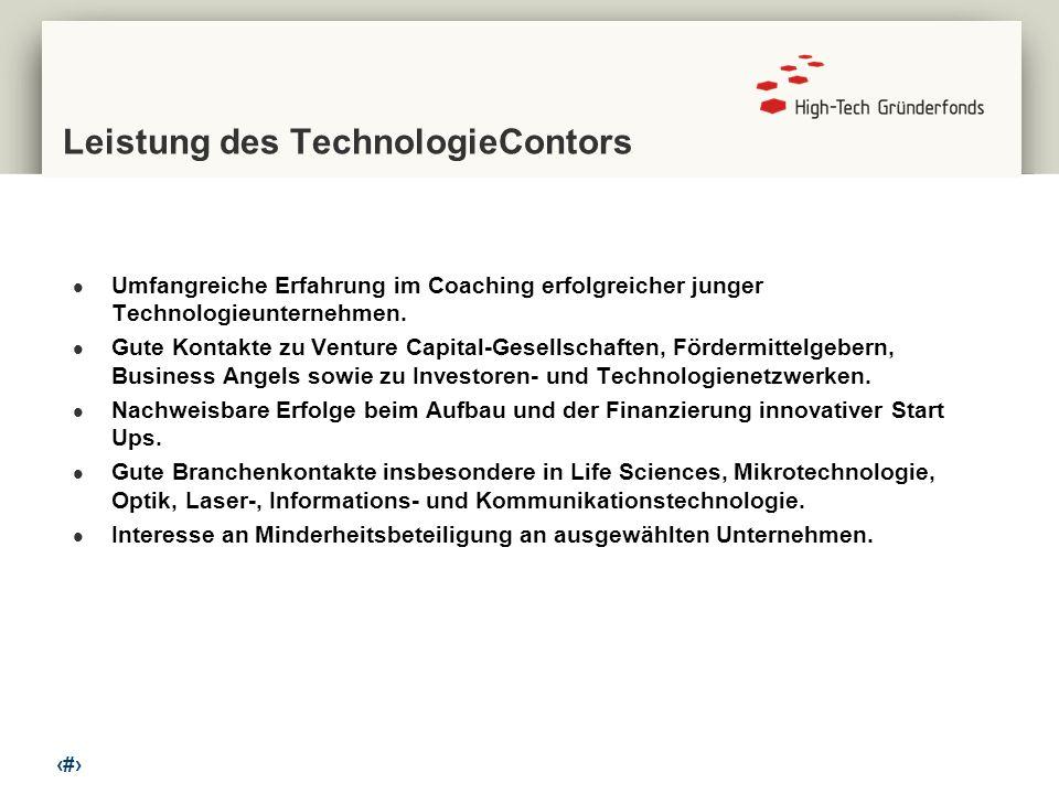 6 Leistung des TechnologieContors Umfangreiche Erfahrung im Coaching erfolgreicher junger Technologieunternehmen. Gute Kontakte zu Venture Capital-Ges