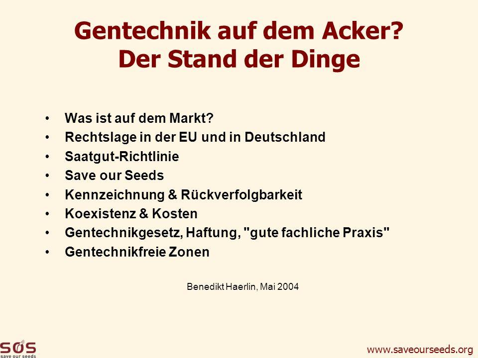www.saveourseeds.org Gentechnik auf dem Acker? Der Stand der Dinge Was ist auf dem Markt? Rechtslage in der EU und in Deutschland Saatgut-Richtlinie S