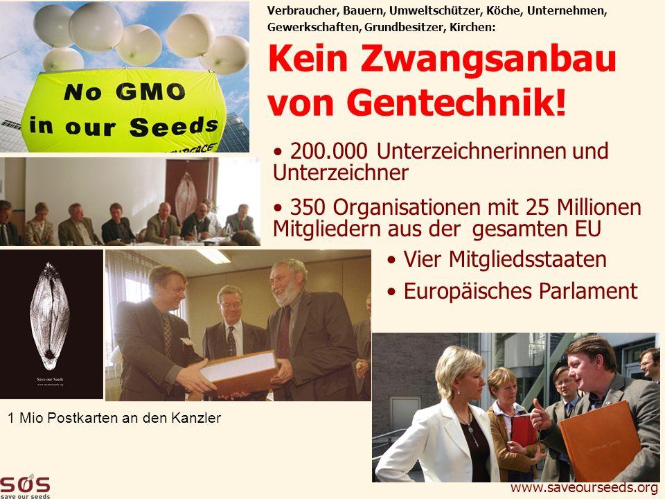 www.saveourseeds.org Verbraucher, Bauern, Umweltschützer, Köche, Unternehmen, Gewerkschaften, Grundbesitzer, Kirchen: Kein Zwangsanbau von Gentechnik!