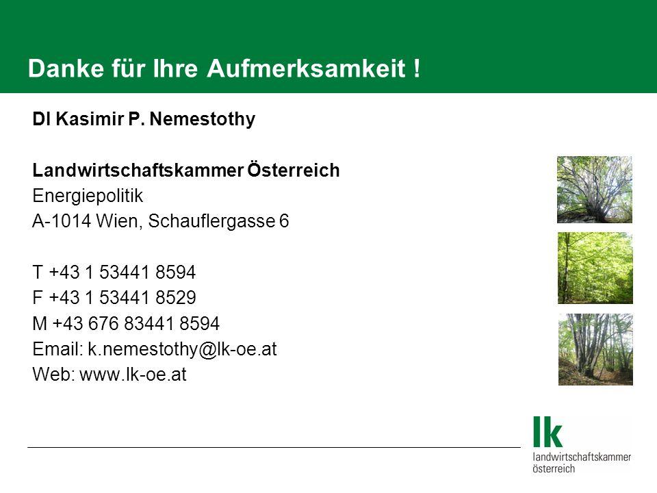 Danke für Ihre Aufmerksamkeit ! DI Kasimir P. Nemestothy Landwirtschaftskammer Österreich Energiepolitik A-1014 Wien, Schauflergasse 6 T +43 1 53441 8