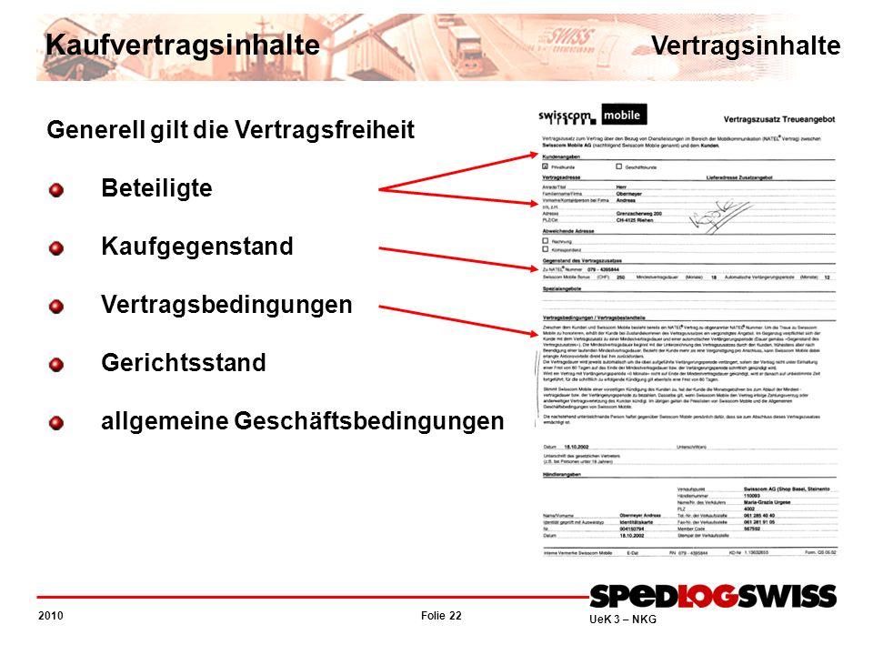 Folie 22 2010 UeK 3 – NKG Vertragsinhalte Kaufvertragsinhalte Generell gilt die Vertragsfreiheit Beteiligte Kaufgegenstand Vertragsbedingungen Gericht
