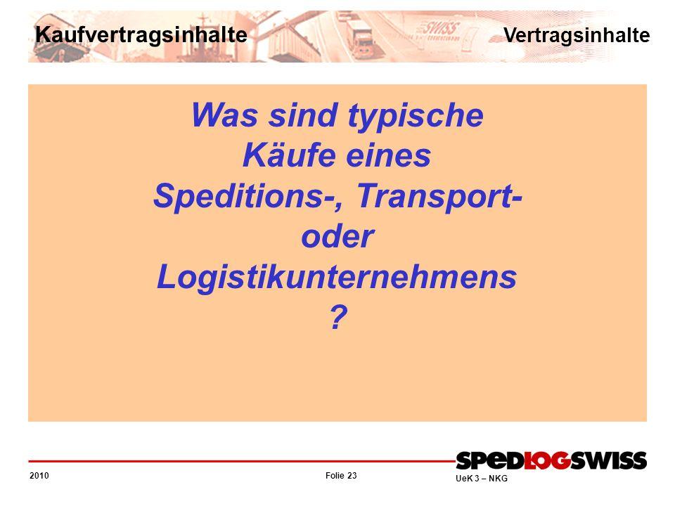 Folie 23 2010 UeK 3 – NKG Vertragsinhalte Kaufvertragsinhalte Was sind typische Käufe eines Speditions-, Transport- oder Logistikunternehmens ?