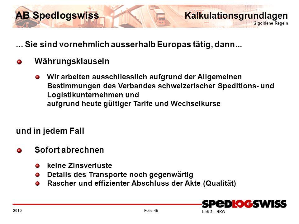 Folie 45 2010 UeK 3 – NKG AB Spedlogswiss Kalkulationsgrundlagen 2 goldene Regeln... Sie sind vornehmlich ausserhalb Europas tätig, dann... Währungskl