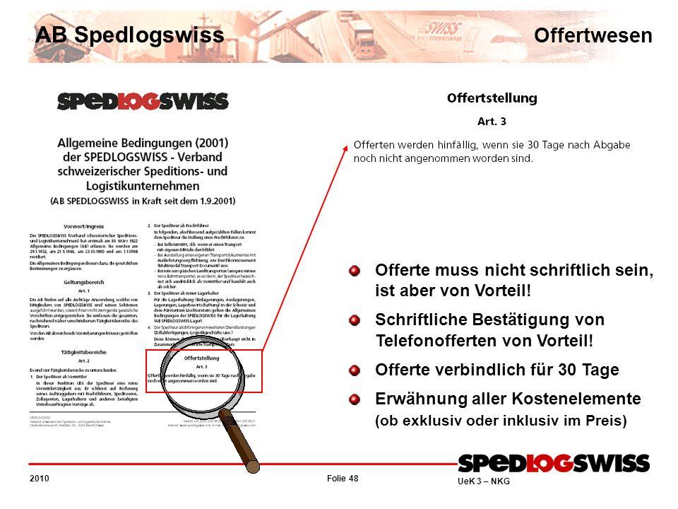 Folie 48 2010 UeK 3 – NKG AB Spedlogswiss Offertwesen Offerte muss nicht schriftlich sein, ist aber von Vorteil! Schriftliche Bestätigung von Telefono