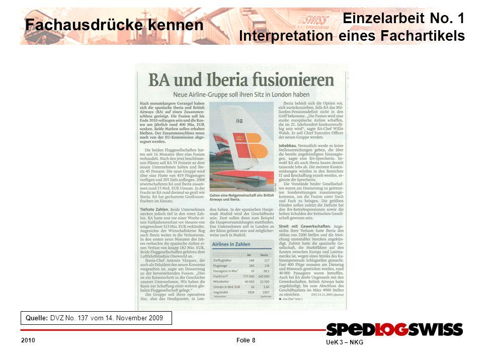 Folie 8 2010 UeK 3 – NKG Fachausdrücke kennen Einzelarbeit No. 1 Interpretation eines Fachartikels Quelle: DVZ No. 137 vom 14. November 2009