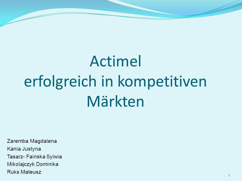 1 Actimel erfolgreich in kompetitiven Märkten Zaremba Magdalena Kania Justyna Tasarz- Fainska Sylwia Mikolajczyk Dominika Ruks Mateusz