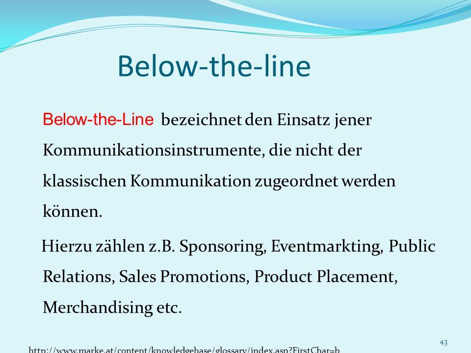 43 Below-the-line Below-the-Line bezeichnet den Einsatz jener Kommunikationsinstrumente, die nicht der klassischen Kommunikation zugeordnet werden kön