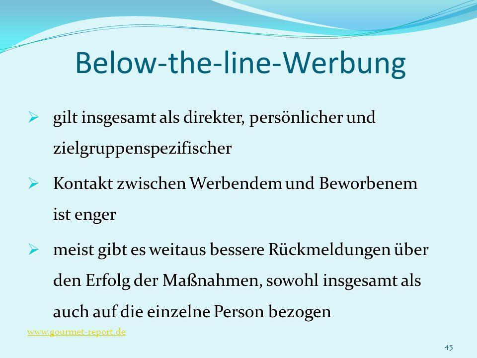 45 Below-the-line-Werbung gilt insgesamt als direkter, persönlicher und zielgruppenspezifischer gilt insgesamt als direkter, persönlicher und zielgrup