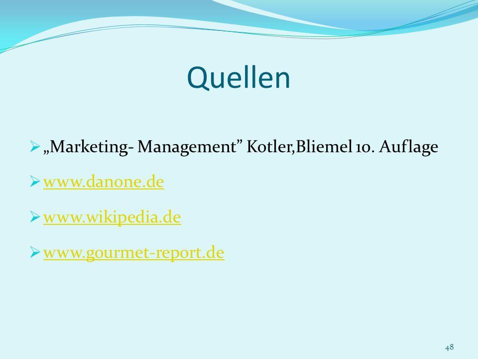 48 Quellen Marketing- Management Kotler,Bliemel 10. Auflage www.danone.de www.wikipedia.de www.gourmet-report.de