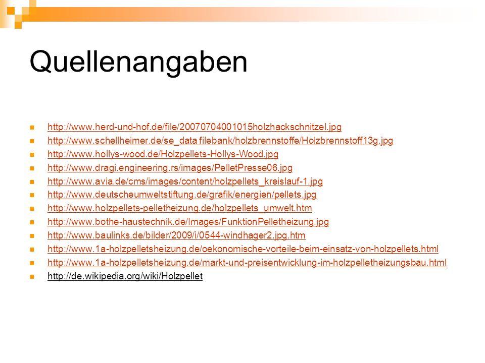 Quellenangaben http://www.herd-und-hof.de/file/20070704001015holzhackschnitzel.jpg http://www.schellheimer.de/se_data filebank/holzbrennstoffe/Holzbre