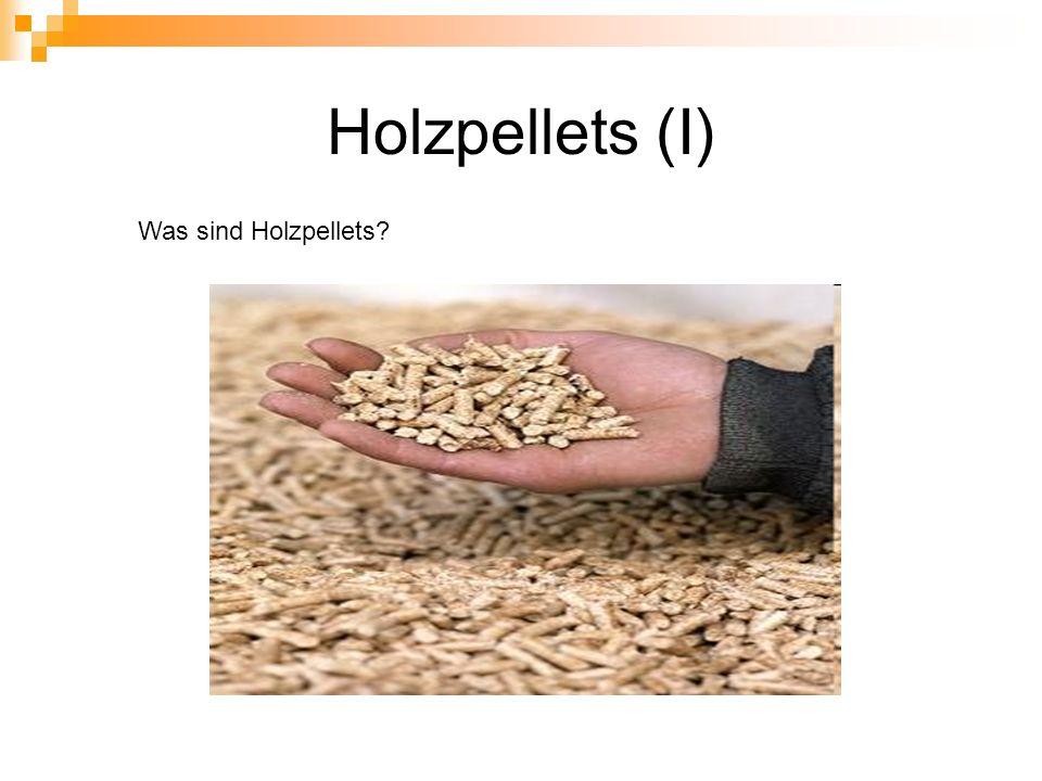 Holzpellets (I) Was sind Holzpellets?