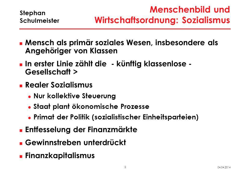 2 04.04.2014 Stephan Schulmeister Menschenbild und Wirtschaftsordnung: Sozialismus Mensch als primär soziales Wesen, insbesondere als Angehöriger von