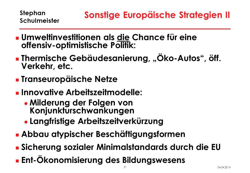 31 04.04.2014 Stephan Schulmeister Sonstige Europäische Strategien II Umweltinvestitionen als die Chance für eine offensiv-optimistische Politik: Ther