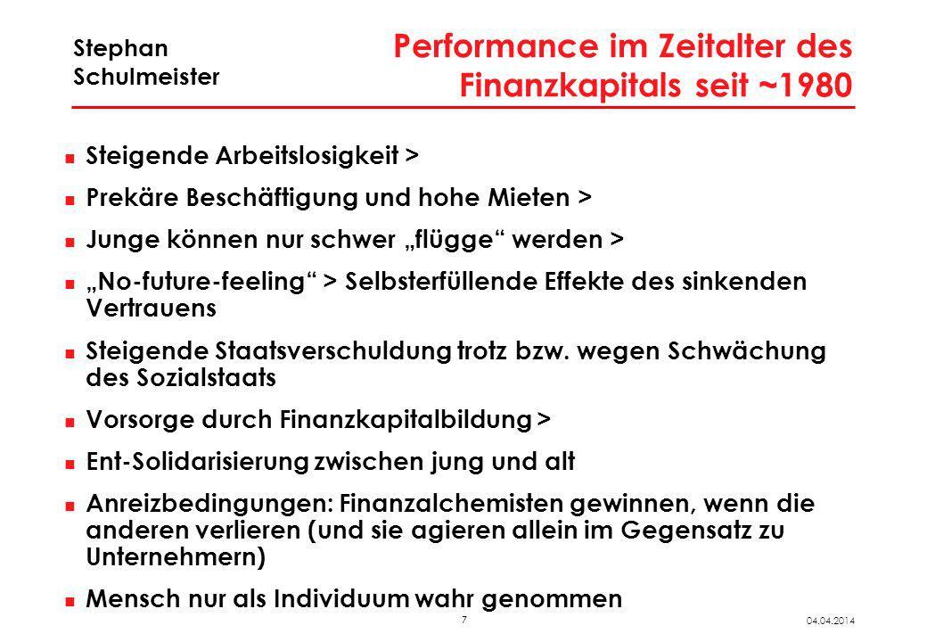 7 04.04.2014 Stephan Schulmeister Performance im Zeitalter des Finanzkapitals seit ~1980 Steigende Arbeitslosigkeit > Prekäre Beschäftigung und hohe M