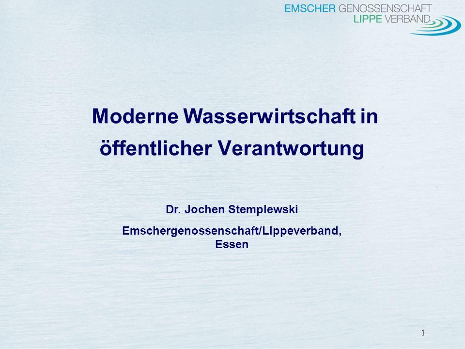 1 Moderne Wasserwirtschaft in öffentlicher Verantwortung Dr. Jochen Stemplewski Emschergenossenschaft/Lippeverband, Essen