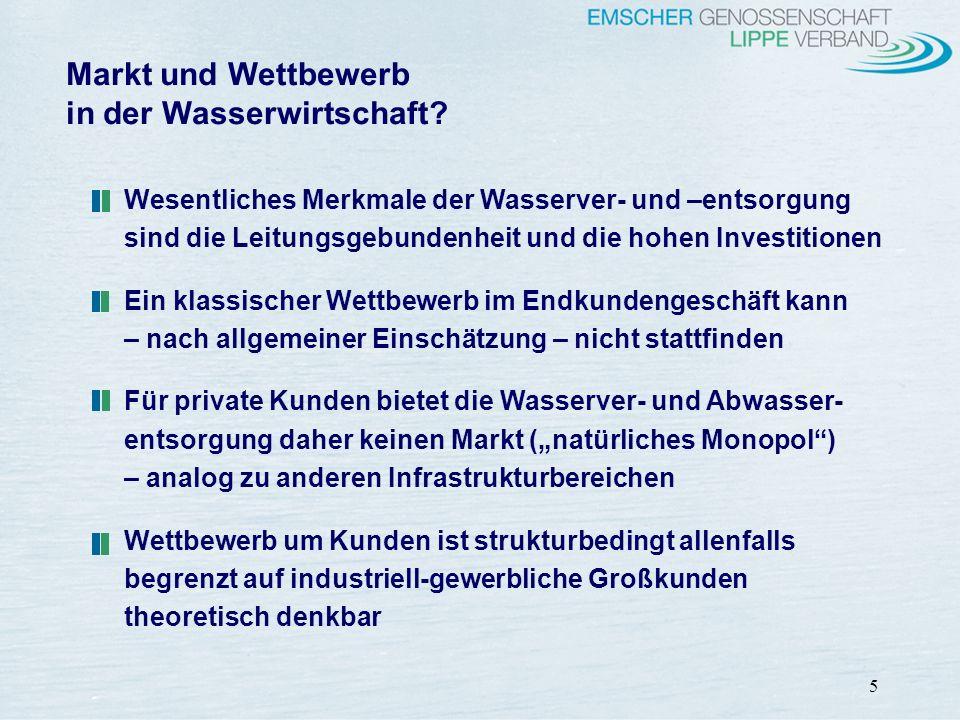 5 Markt und Wettbewerb in der Wasserwirtschaft? Wesentliches Merkmale der Wasserver- und –entsorgung sind die Leitungsgebundenheit und die hohen Inves