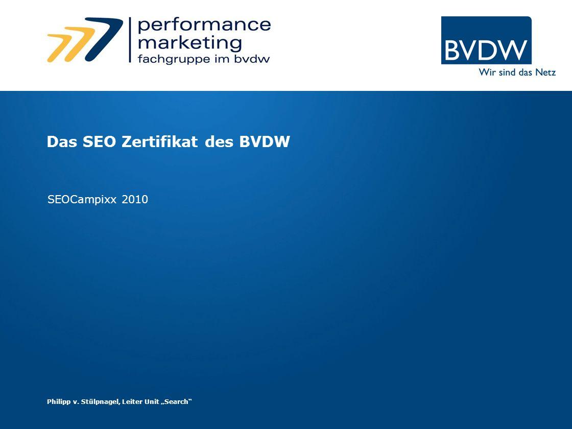 Das SEO Zertifikat des BVDW SEOCampixx 2010 Philipp v. Stülpnagel, Leiter Unit Search