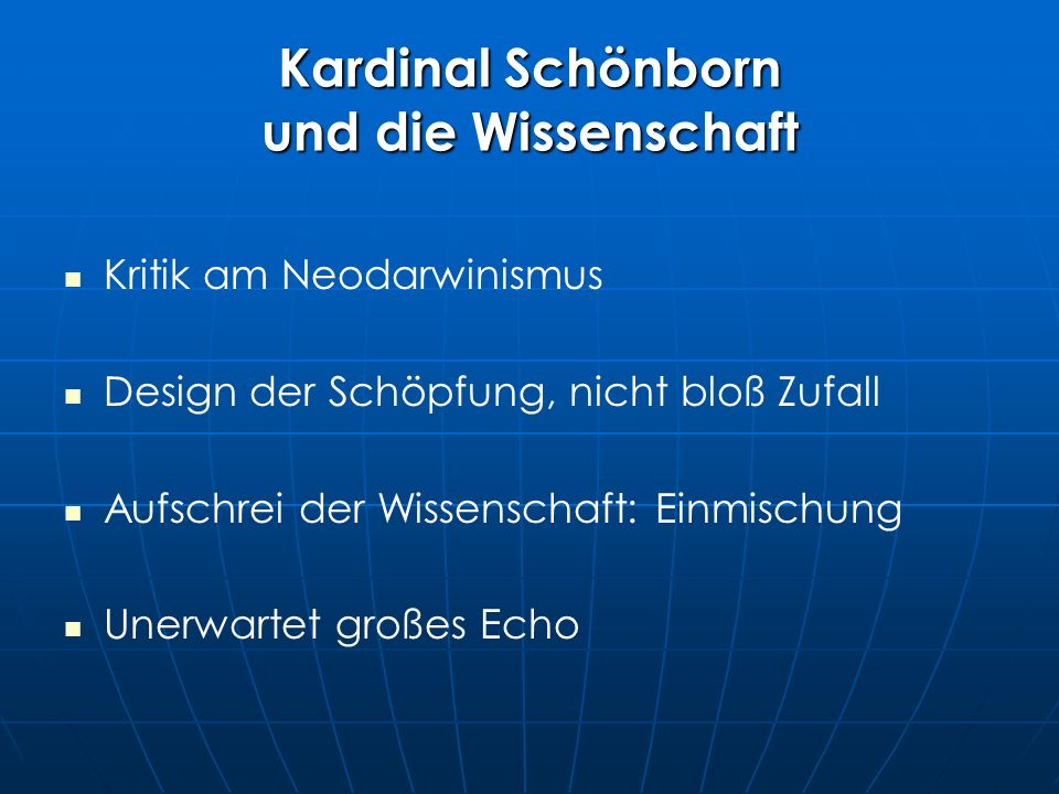 Kardinal Schönborn und die Wissenschaft Kritik am Neodarwinismus Design der Schöpfung, nicht bloß Zufall Aufschrei der Wissenschaft: Einmischung Unerwartet großes Echo