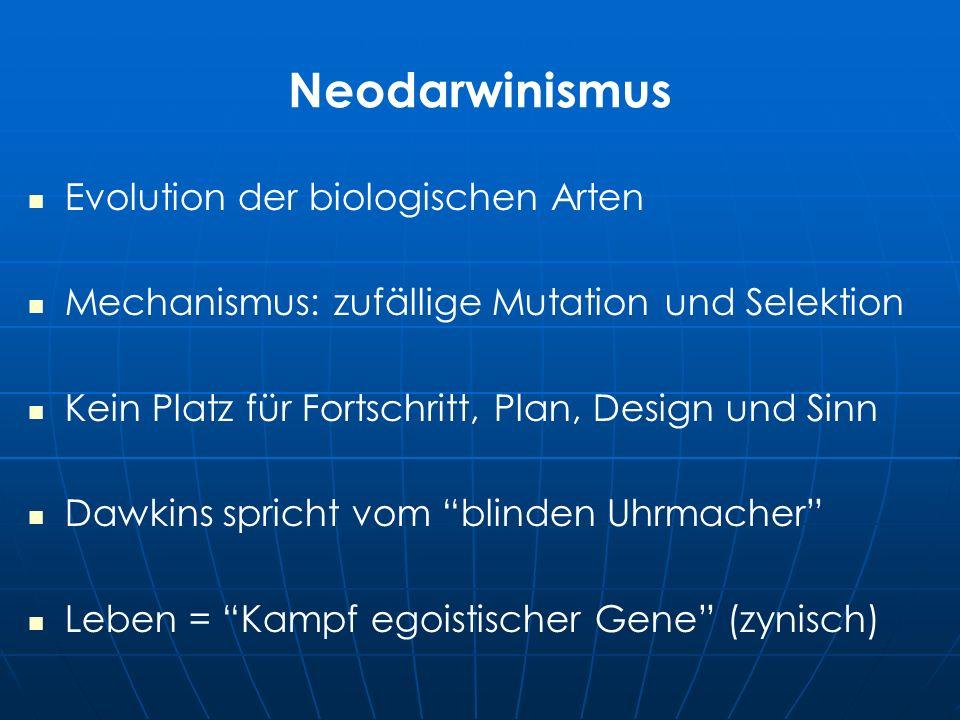 Neodarwinismus Evolution der biologischen Arten Mechanismus: zufällige Mutation und Selektion Kein Platz für Fortschritt, Plan, Design und Sinn Dawkins spricht vom blinden Uhrmacher Leben = Kampf egoistischer Gene (zynisch)