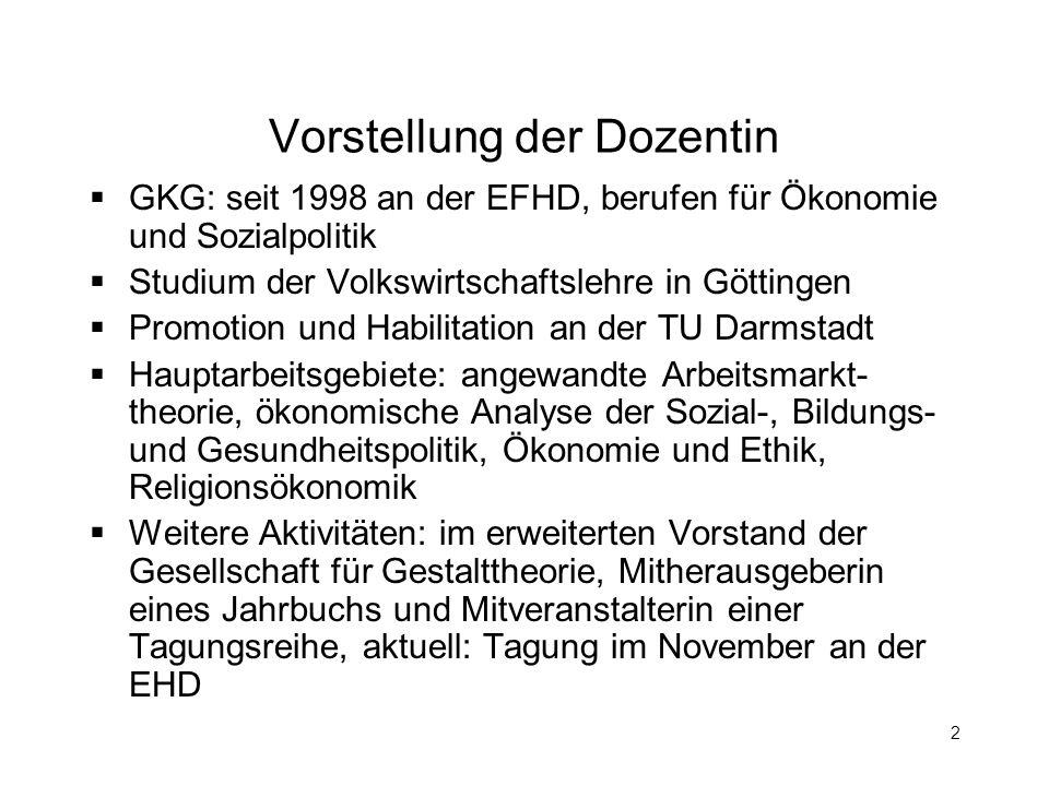 2 Vorstellung der Dozentin GKG: seit 1998 an der EFHD, berufen für Ökonomie und Sozialpolitik Studium der Volkswirtschaftslehre in Göttingen Promotion