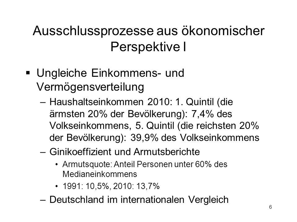 6 Ausschlussprozesse aus ökonomischer Perspektive I Ungleiche Einkommens- und Vermögensverteilung –Haushaltseinkommen 2010: 1. Quintil (die ärmsten 20