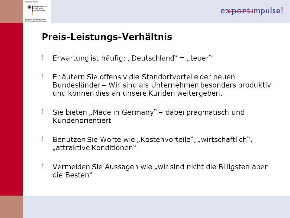 Preis-Leistungs-Verhältnis Erwartung ist häufig: Deutschland = teuer Erläutern Sie offensiv die Standortvorteile der neuen Bundesländer – Wir sind als