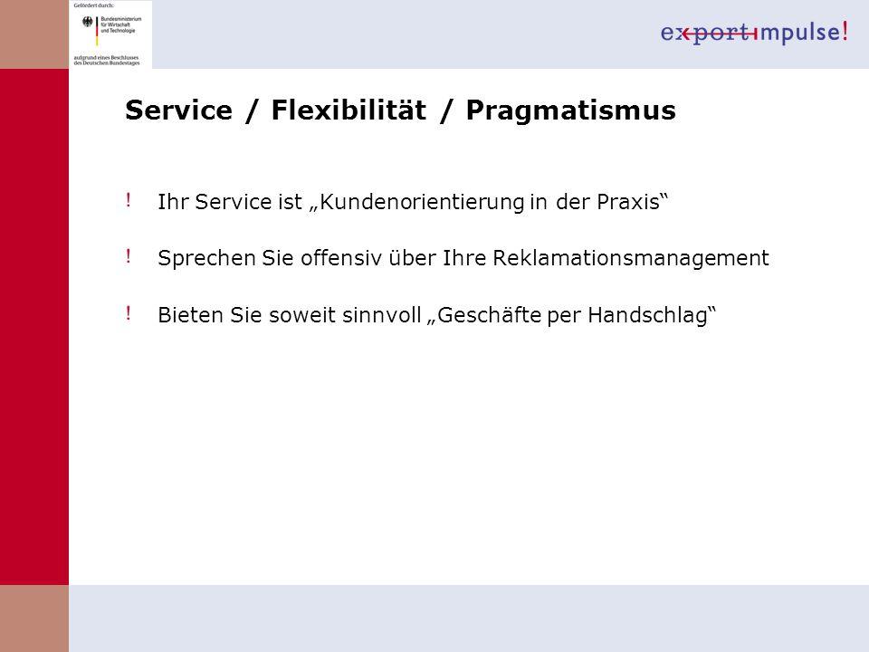 Service / Flexibilität / Pragmatismus Ihr Service ist Kundenorientierung in der Praxis Sprechen Sie offensiv über Ihre Reklamationsmanagement Bieten S