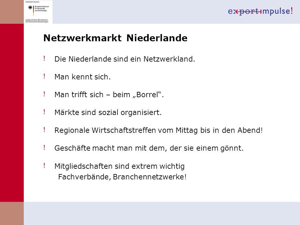 Netzwerkmarkt Niederlande Die Niederlande sind ein Netzwerkland. Man kennt sich. Man trifft sich – beim Borrel. Märkte sind sozial organisiert. Region