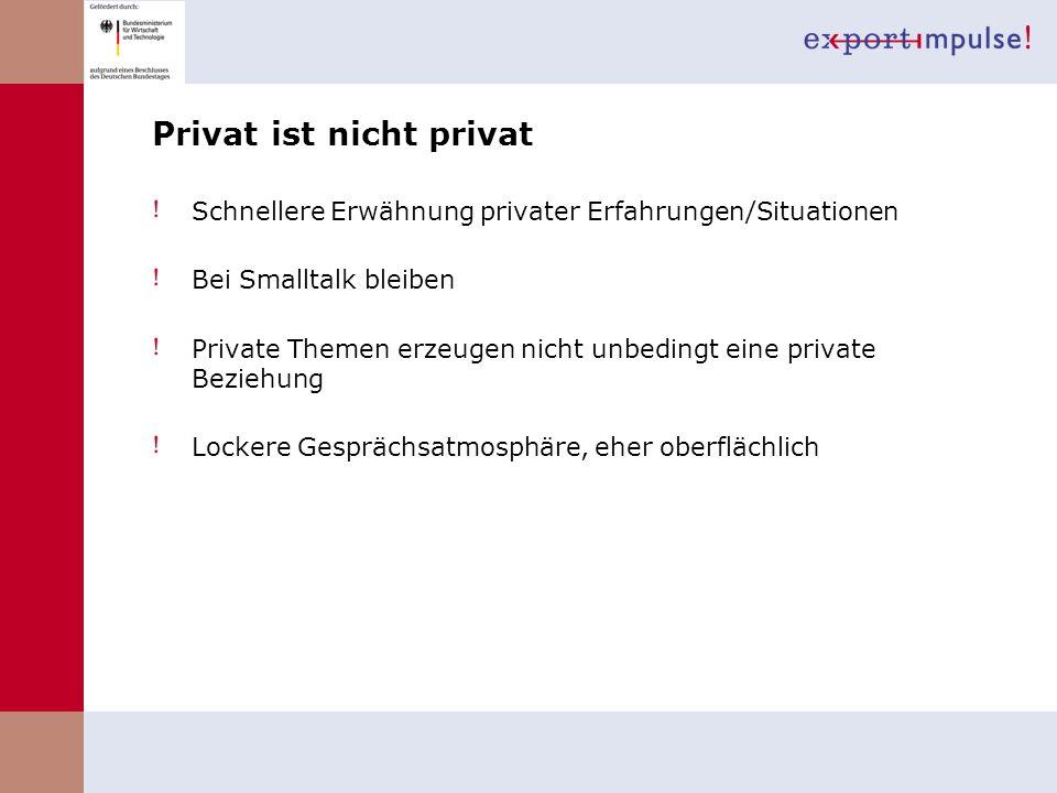 Privat ist nicht privat Schnellere Erwähnung privater Erfahrungen/Situationen Bei Smalltalk bleiben Private Themen erzeugen nicht unbedingt eine priva