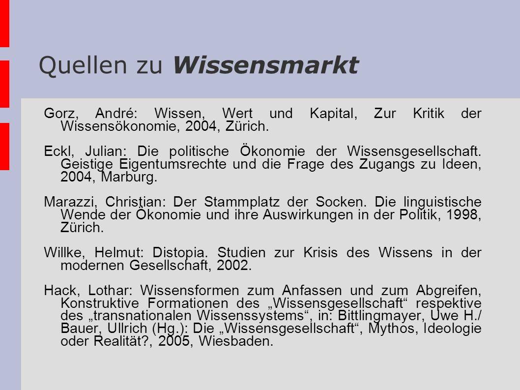 Quellen zu Wissensmarkt Gorz, André: Wissen, Wert und Kapital, Zur Kritik der Wissensökonomie, 2004, Zürich. Eckl, Julian: Die politische Ökonomie der